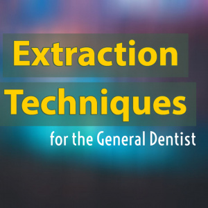 Extraction Techniques for the General Dentist - CE Courses